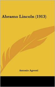 Abramo Lincoln (1913) - Antonio Agresti