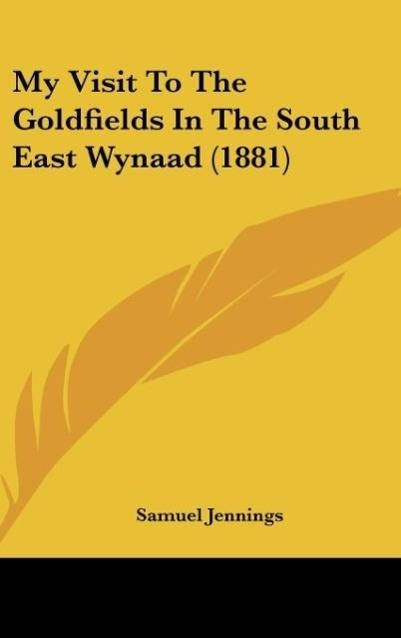 My Visit To The Goldfields In The South East Wynaad (1881) als Buch von Samuel Jennings - Kessinger Publishing, LLC