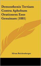 Demosthenis Tertiam Contra Aphobum Orationem Esse Genuinam (1881) - Silvan Reichenberger