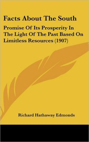 Facts About The South: Promise Of Its Prosperity In The Light Of The Past Based On Limitless Resources (1907) - Richard Hathaway Edmonds