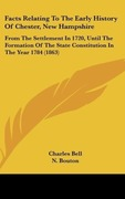 Bell, Charles: Facts Relating To The Early History Of Chester, New Hampshire