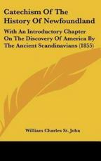 Catechism of the History of Newfoundland - William Charles St John