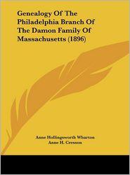 Genealogy Of The Philadelphia Branch Of The Damon Family Of Massachusetts (1896) - Anne Hollingsworth Wharton, Anne H. Cresson