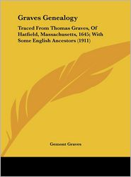 Graves Genealogy: Traced From Thomas Graves, Of Hatfield, Massachusetts, 1645; With Some English Ancestors (1911) - Gemont Graves