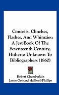 Conceits, Clinches, Flashes, and Whimzies: A Jest-Book of the Seventeenth Century, Hitherto Unknown to Bibliographers (1860)