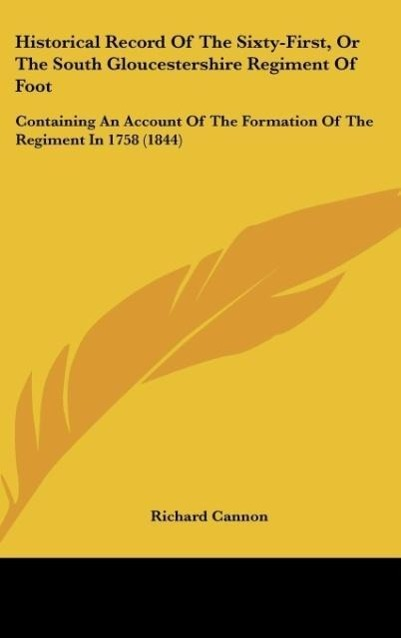 Historical Record Of The Sixty-First, Or The South Gloucestershire Regiment Of Foot als Buch von Richard Cannon - Kessinger Publishing, LLC