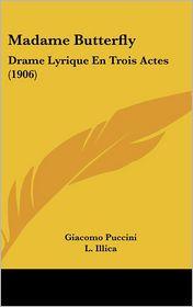 Madame Butterfly: Drame Lyrique En Trois Actes (1906) - Giacomo Puccini, G. Giacosa, L. Illica