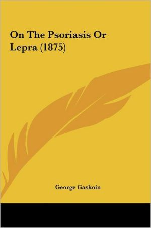 On the Psoriasis or Lepra (1875)