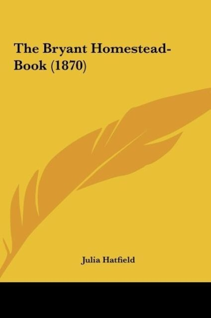 The Bryant Homestead-Book (1870) als Buch von Julia Hatfield - Kessinger Publishing, LLC