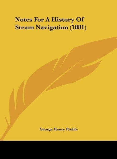 Notes For A History Of Steam Navigation (1881) als Buch von George Henry Preble - Kessinger Publishing, LLC