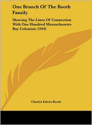 One Branch Of The Booth Family: Showing The Lines Of Connection With One Hundred Massachusetts Bay Colonists (1910) - Charles Edwin Booth