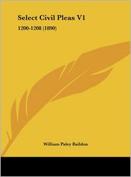 Select Civil Pleas V1: 1200-1208 (1890) - William Paley Baildon (Editor)