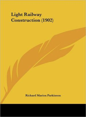 Light Railway Construction (1902) - Richard Marion Parkinson