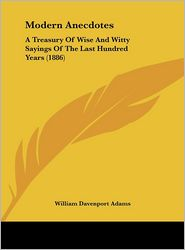 Modern Anecdotes: A Treasury Of Wise And Witty Sayings Of The Last Hundred Years (1886) - William Davenport Adams (Editor)
