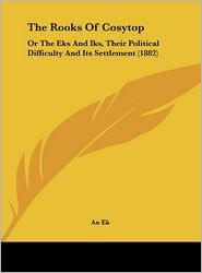 The Rooks of Cosytop: Or the Eks and Iks, Their Political Difficulty and Its Settlement (1882) - Ek An Ek
