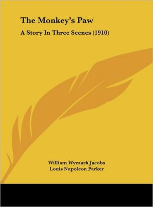 The Monkey's Paw: A Story In Three Scenes (1910) - William Wymark Jacobs, Louis Napoleon Parker