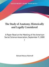 The Study of Anatomy, Historically and Legally Considered - Edward Mussey Hartwell