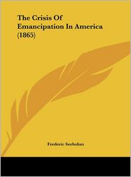 The Crisis of Emancipation in America (1865) - Frederic Seebohm