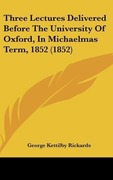 Rickards, George Kettilby: Three Lectures Delivered Before The University Of Oxford, In Michaelmas Term, 1852 (1852)