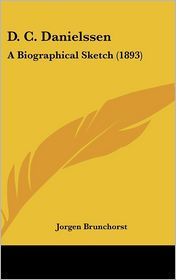 D.C. Danielssen: A Biographical Sketch (1893) - Jorgen Brunchorst