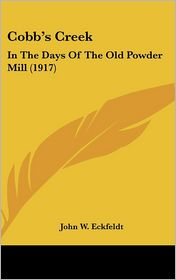 Cobb's Creek: In The Days Of The Old Powder Mill (1917) - John W. Eckfeldt