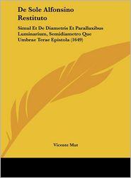 De Sole Alfonsino Restituto: Simul Et De Diametris Et Parallaxibus Luminarium, Semidiametro Que Umbrae Terae Epistola (1649) - Vicente Mut