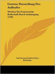 Getreue Darstellung Des Auflaufes: Welchen Die Franzosische Bothschaft Durch Aushangung (1798) - Carl Georg Gottfried Glave Kobielsky