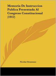 Memoria De Instruccion Publica Presentada Al Congreso Constitucional (1912) - Nicolas Oreamuno