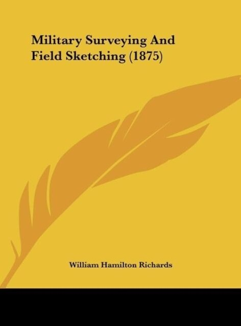 Military Surveying And Field Sketching (1875) als Buch von William Hamilton Richards - Kessinger Publishing, LLC