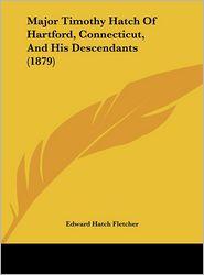 Major Timothy Hatch of Hartford, Connecticut, and His Descendants (1879) - Edward Hatch Fletcher