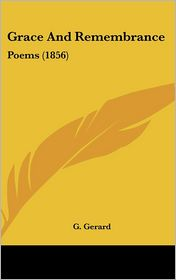 Grace and Remembrance: Poems (1856) - G. Gerard