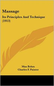 Massage: Its Principles And Technique (1913) - Max Bohm, Charles F. Painter (Editor)