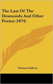 The Last of the Desmonds and Other Poems (1874) - Thomas Gallwey