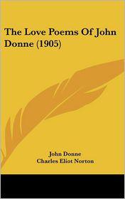 The Love Poems Of John Donne (1905) - John Donne, Charles Eliot Norton (Editor)