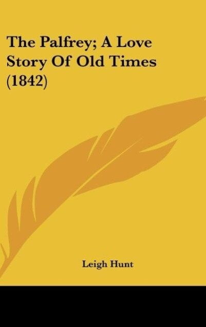 The Palfrey; A Love Story Of Old Times (1842) als Buch von Leigh Hunt - Leigh Hunt