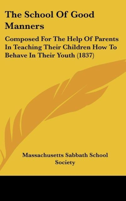 The School Of Good Manners als Buch von Massachusetts Sabbath School Society - Kessinger Publishing, LLC