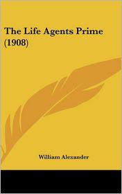 The Life Agents Prime (1908) - William Alexander