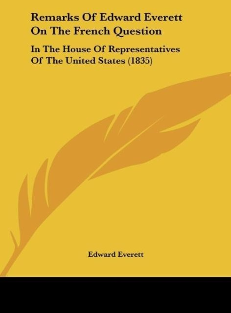 Remarks of Edward Everett on the French Question: In the House of Representatives of the United States (1835)