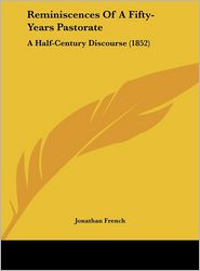 Reminiscences of a Fifty-Years Pastorate: A Half-Century Discourse (1852) - Jonathan French