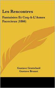 Les Rencontres: Fantaisies Et Coq-A-L'Asnes Facecieux (1866) - Gustave Grattelard, Gustave Brunet