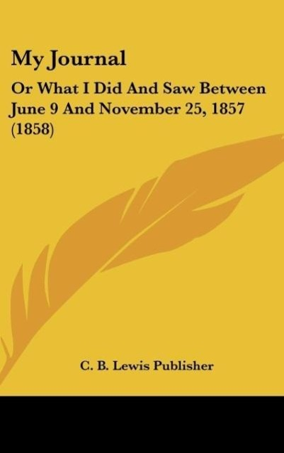 My Journal: Or What I Did and Saw Between June 9 and November 25, 1857 (1858)