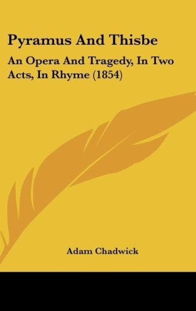 Pyramus And Thisbe als Buch von Adam Chadwick - Kessinger Publishing, LLC