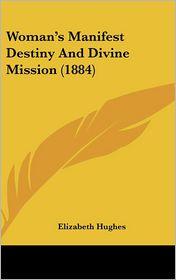 Woman's Manifest Destiny and Divine Mission (1884) - Elizabeth Hughes
