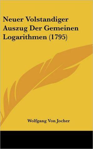 Neuer Volstandiger Auszug Der Gemeinen Logarithmen (1795)