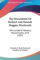 The Descendants of Richard and Hannah Huggins Woolworth - Charlotte R Bush Woolworth