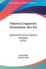 Palaestra Linguarum Orientalium, Hoc Est - Georg Otho