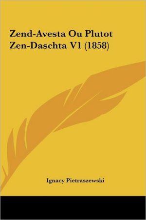 Zend-Avesta Ou Plutot Zen-Daschta V1 (1858)