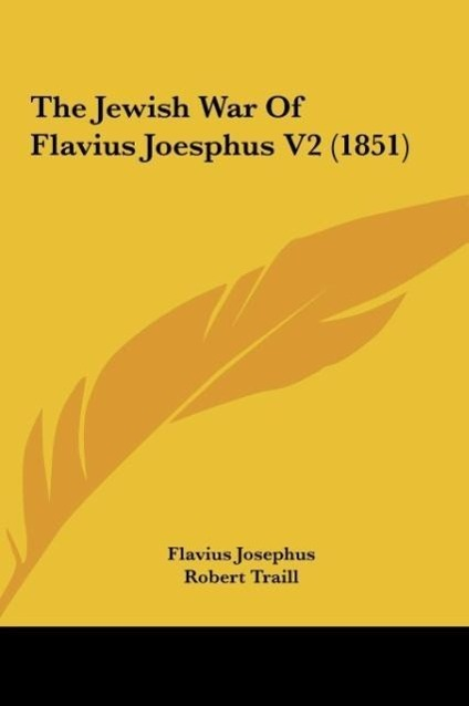 The Jewish War Of Flavius Joesphus V2 (1851) als Buch von Flavius Josephus - Kessinger Publishing, LLC