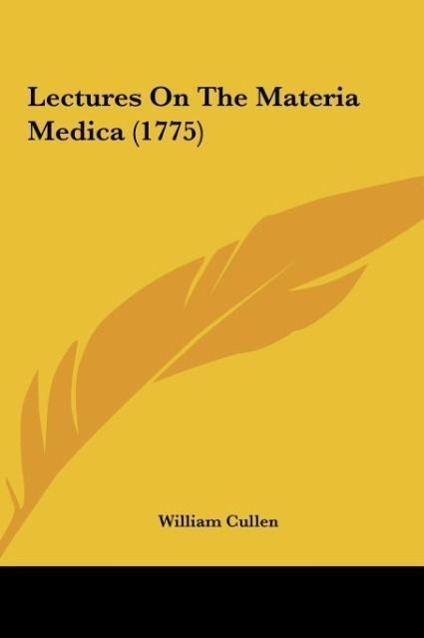 Lectures On The Materia Medica (1775) als Buch von William Cullen - Kessinger Publishing, LLC