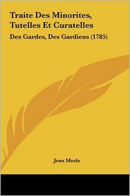 Traite Des Minorites, Tutelles Et Curatelles: Des Gardes, Des Gardiens (1785)